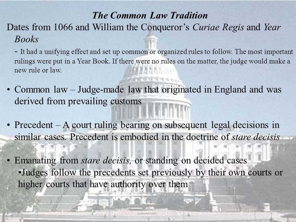 The Common Law Tradition Dates from 1066 and William the Conqueror's Curiae Regis and Year Books - It had a unifying effect and set up common or organized rules to follow.