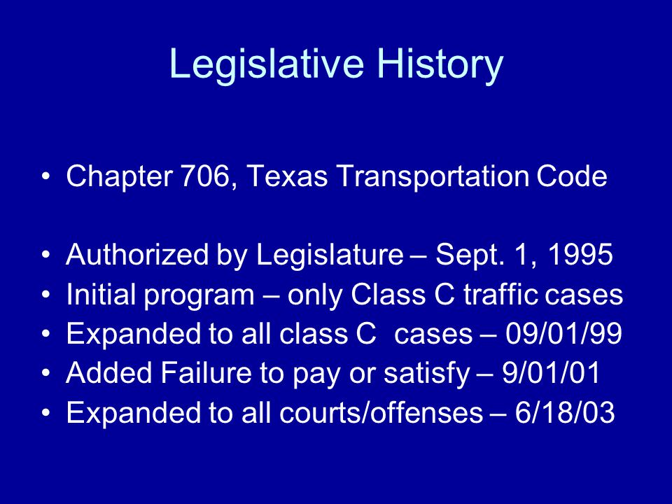 Legislative History Chapter 706, Texas Transportation Code Authorized by Legislature – Sept.