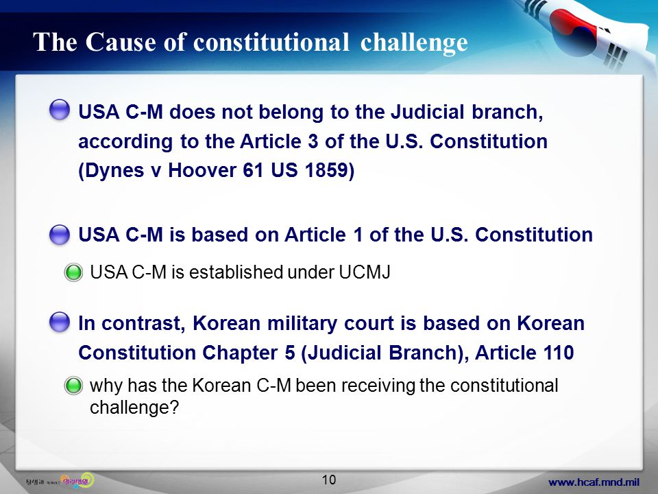 www.hcaf.mnd.mil 10 The Cause of constitutional challenge USA C-M does not belong to the Judicial branch, according to the Article 3 of the U.S.