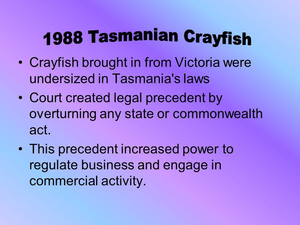 Crayfish brought in from Victoria were undersized in Tasmania s laws Court created legal precedent by overturning any state or commonwealth act.