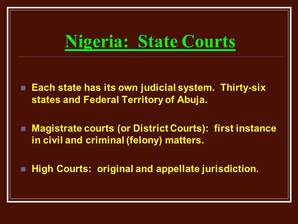 Nigeria: State Courts Each state has its own judicial system.