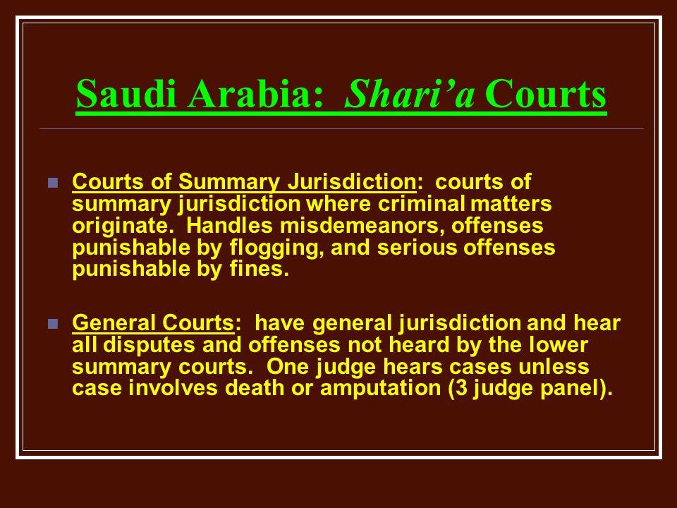 Saudi Arabia: Shari'a Courts Courts of Summary Jurisdiction: courts of summary jurisdiction where criminal matters originate. Handles misdemeanors, of