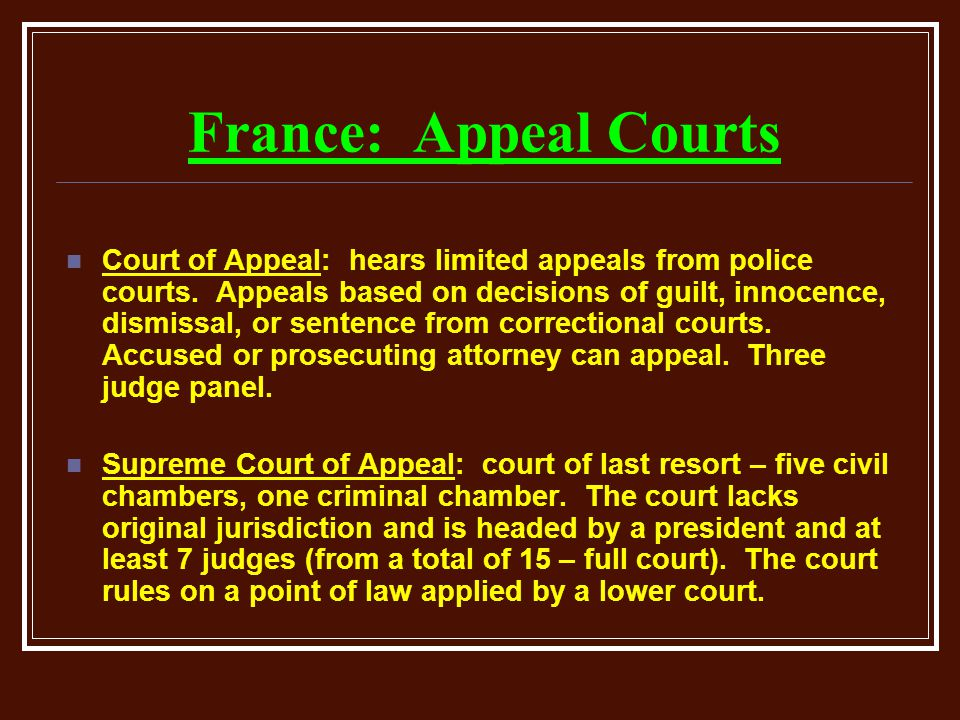 France: Appeal Courts Court of Appeal: hears limited appeals from police courts.