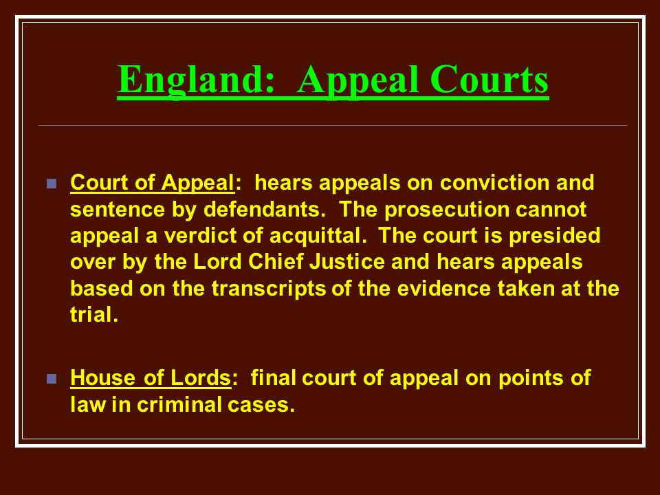 England: Appeal Courts Court of Appeal: hears appeals on conviction and sentence by defendants.