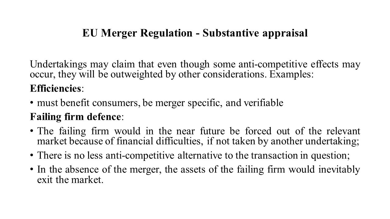 EU Merger Regulation - Substantive appraisal Undertakings may claim that even though some anti-competitive effects may occur, they will be outweighted by other considerations.