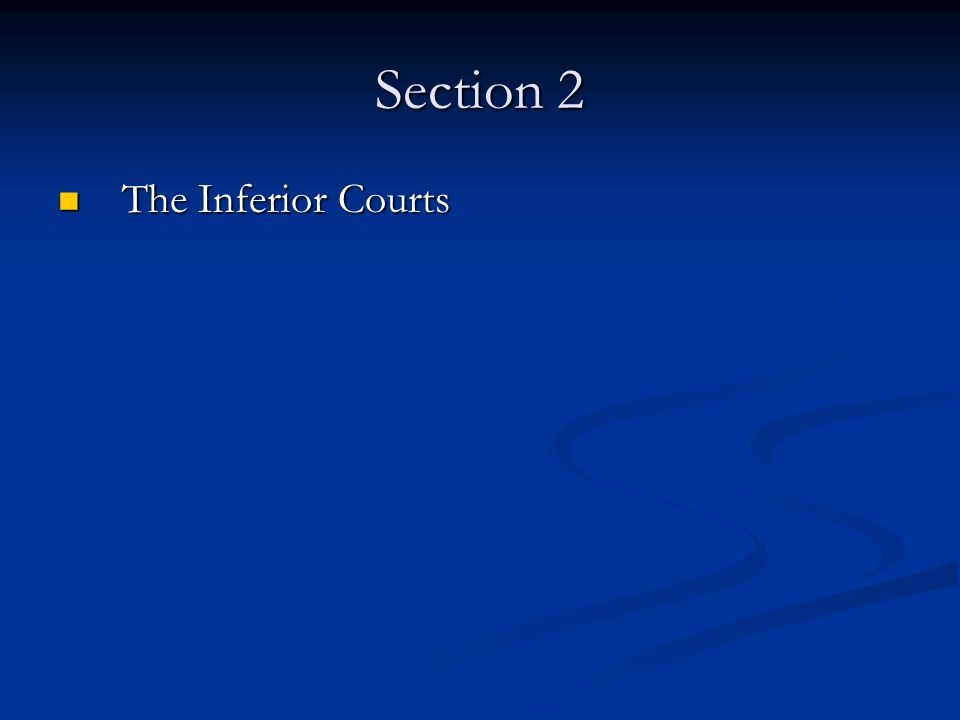 Section 2 The Inferior Courts The Inferior Courts