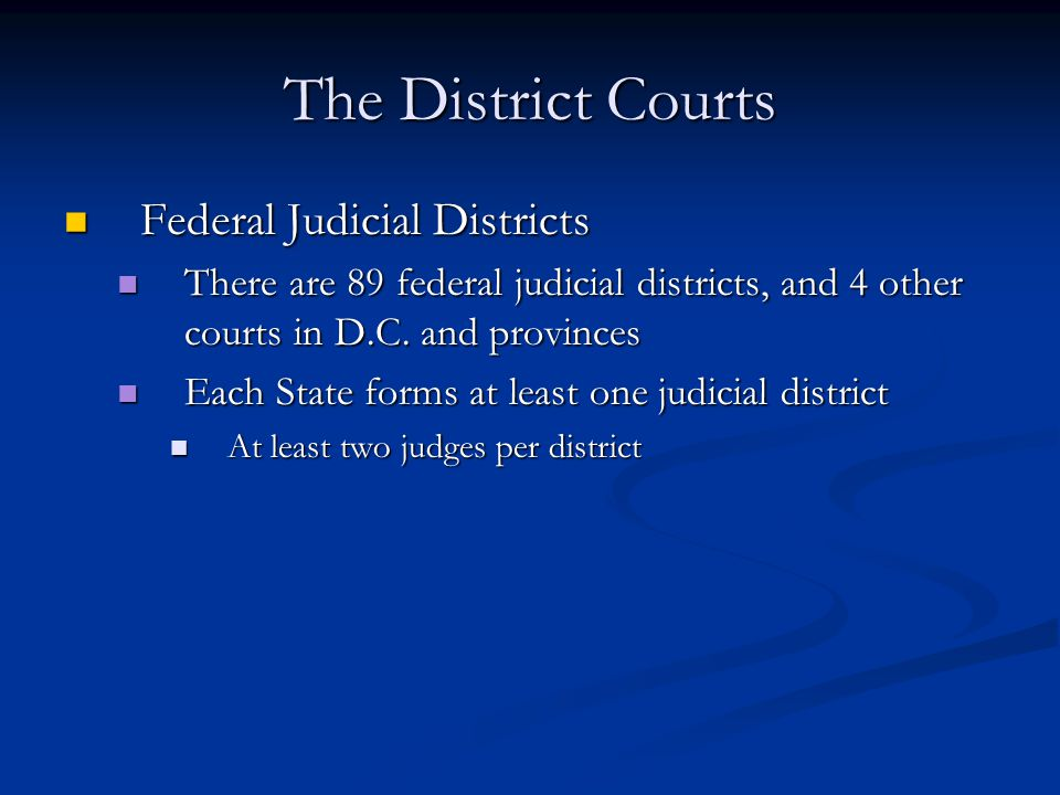 The District Courts Federal Judicial Districts Federal Judicial Districts There are 89 federal judicial districts, and 4 other courts in D.C. and prov