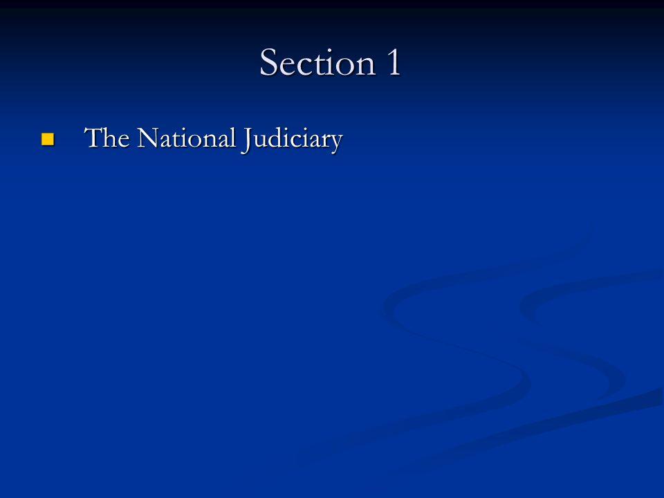 Section 1 The National Judiciary The National Judiciary
