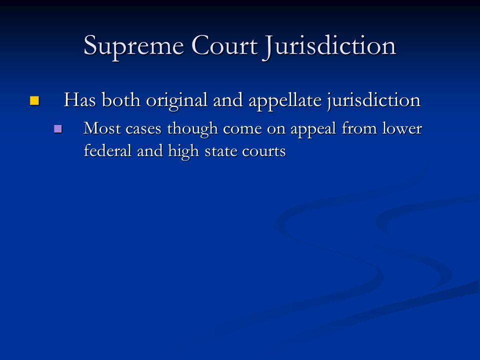 Supreme Court Jurisdiction Has both original and appellate jurisdiction Has both original and appellate jurisdiction Most cases though come on appeal