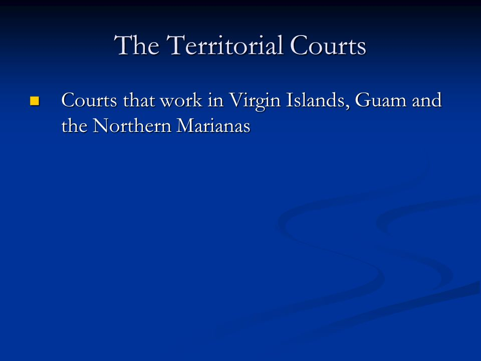 The Territorial Courts Courts that work in Virgin Islands, Guam and the Northern Marianas Courts that work in Virgin Islands, Guam and the Northern Ma