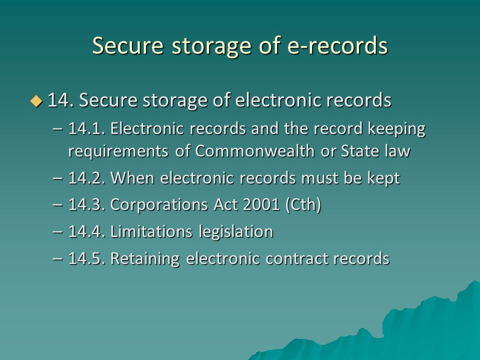 Secure storage of e-records  14. Secure storage of electronic records –14.1.
