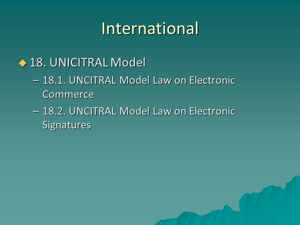 International  18. UNICITRAL Model –18.1. UNCITRAL Model Law on Electronic Commerce –18.2.