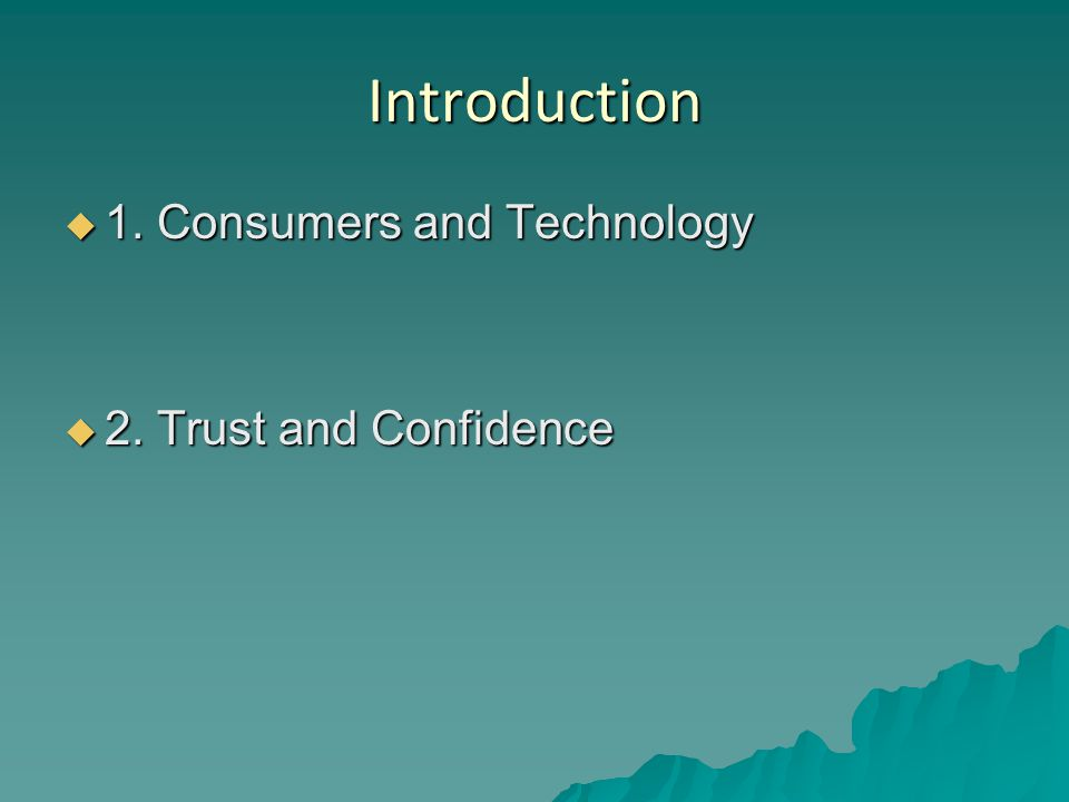 Introduction  1. Consumers and Technology  2. Trust and Confidence