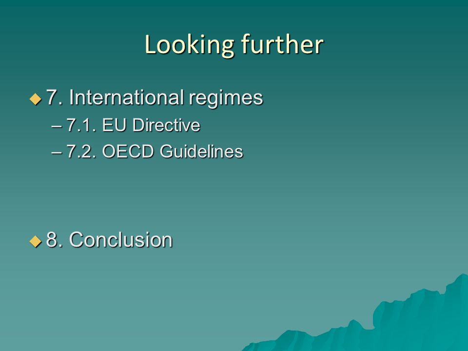 Looking further  7. International regimes –7.1. EU Directive –7.2. OECD Guidelines  8. Conclusion
