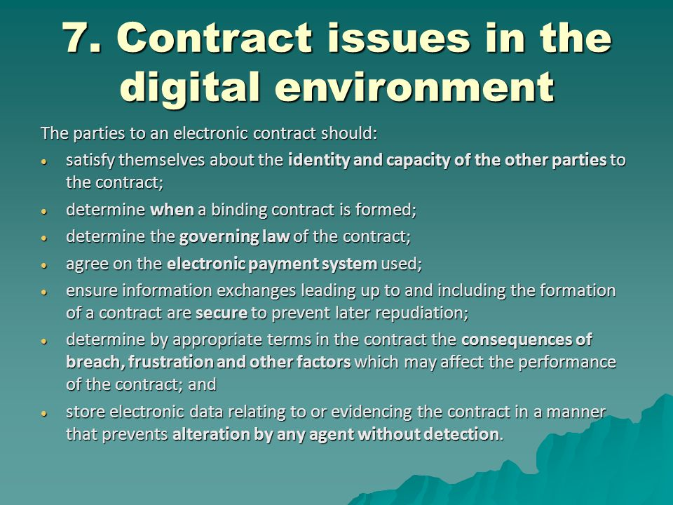 7. Contract issues in the digital environment The parties to an electronic contract should:  satisfy themselves about the identity and capacity of th