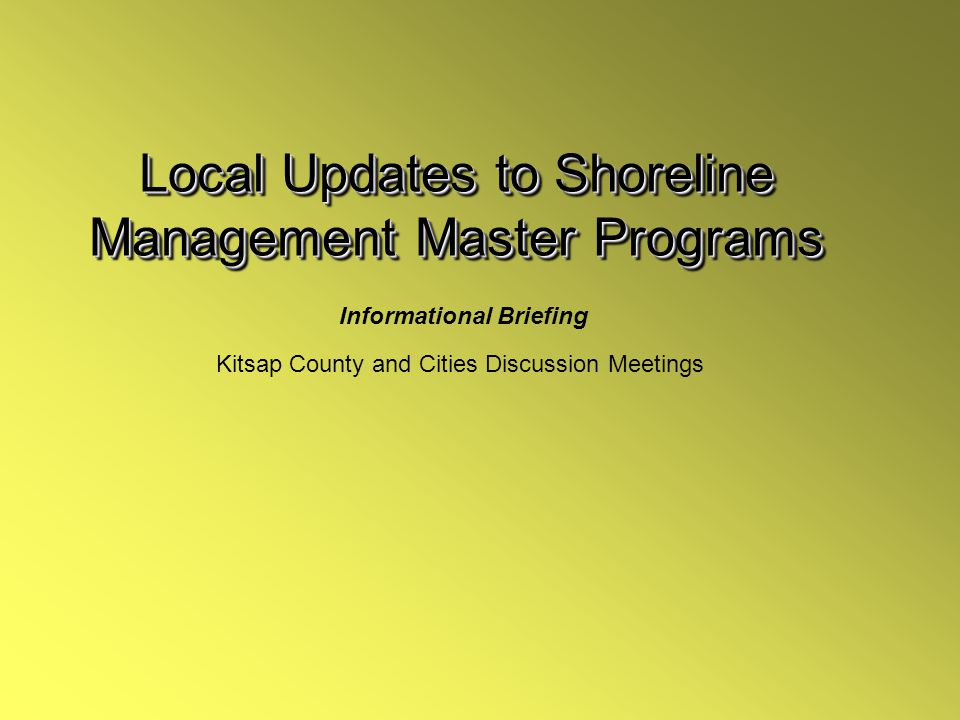 OverviewOverview All Kitsap Peninsula Cities & County required to update their Shoreline Management Master Programs (SMPs) by 2012.