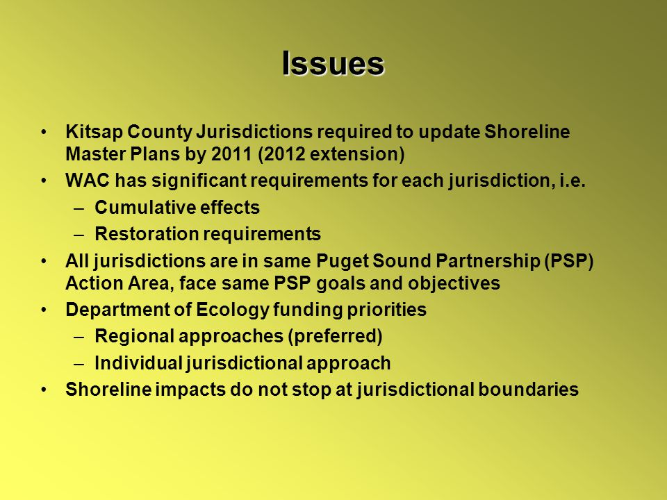 Issues Kitsap County Jurisdictions required to update Shoreline Master Plans by 2011 (2012 extension) WAC has significant requirements for each jurisdiction, i.e.