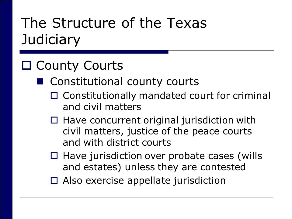 The Structure of the Texas Judiciary  Trial de novo  New trial, necessary for an appeal from a court that is not a court of record  County court at law  Statutory county court to relieve county judge of judicial duties  County courts handle many cases 904,000 in 2007 70 percent were criminal cases