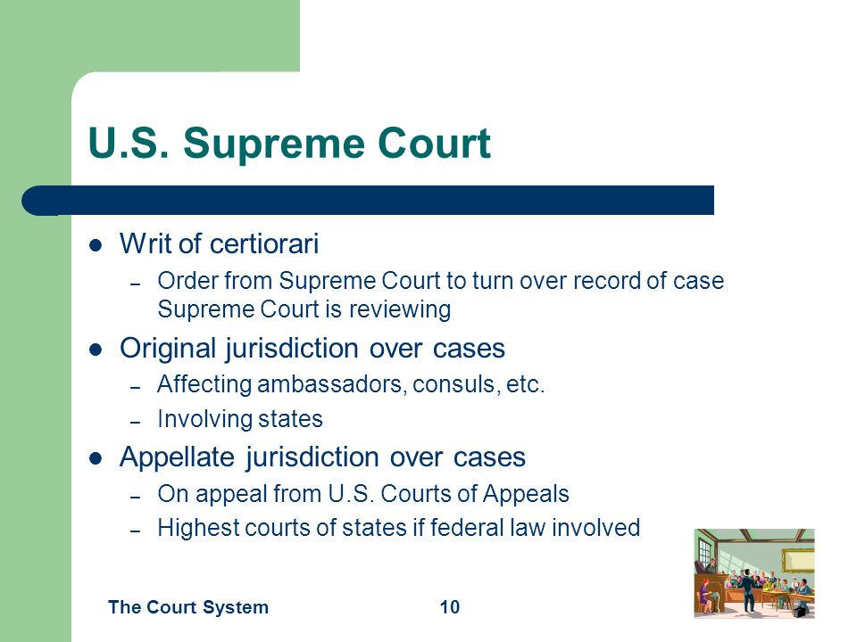 The Court System10 U.S. Supreme Court Writ of certiorari – Order from Supreme Court to turn over record of case Supreme Court is reviewing Original ju