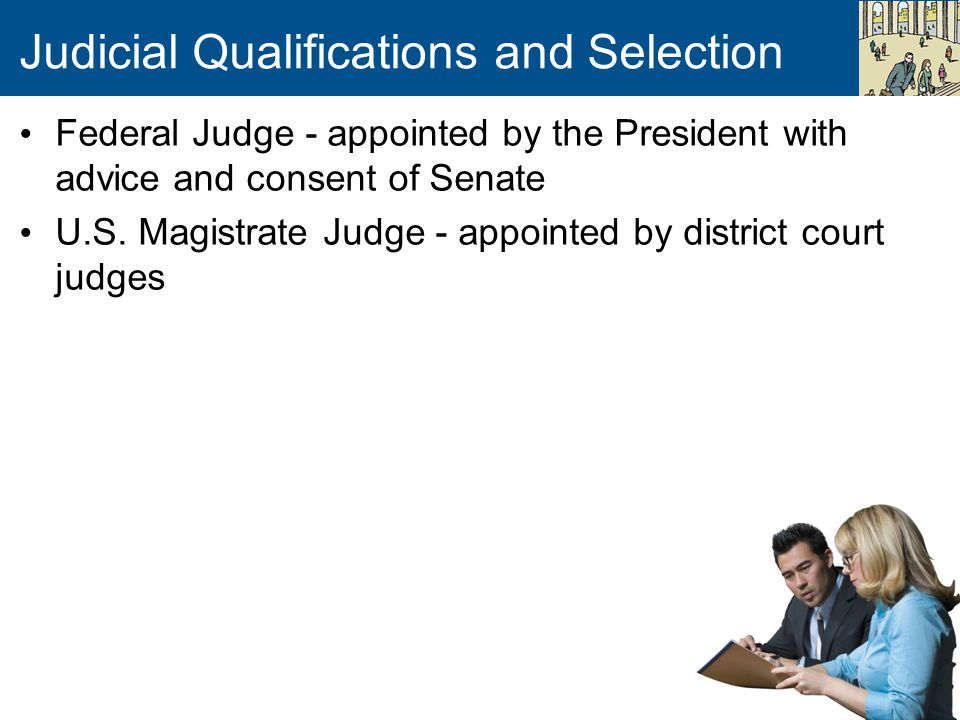Judicial Qualifications and Selection Federal Judge - appointed by the President with advice and consent of Senate U.S.