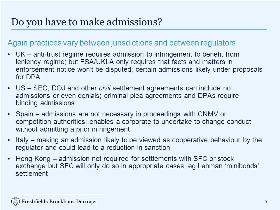 5 Do you have to make admissions? Again practices vary between jurisdictions and between regulators UK – anti-trust regime requires admission to infri