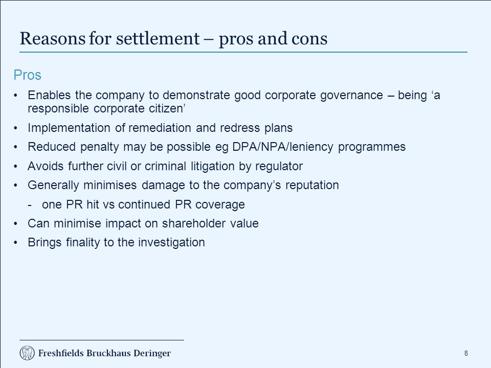 8 Reasons for settlement – pros and cons Pros Enables the company to demonstrate good corporate governance – being 'a responsible corporate citizen' I