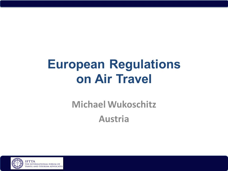 European Regulations on Air Travel Michael Wukoschitz Austria
