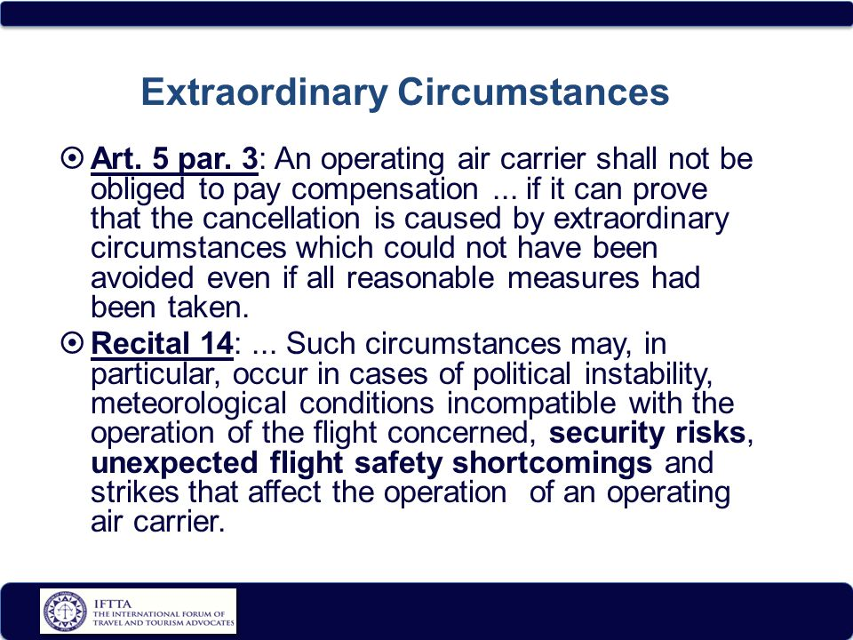  Art. 5 par. 3: An operating air carrier shall not be obliged to pay compensation...
