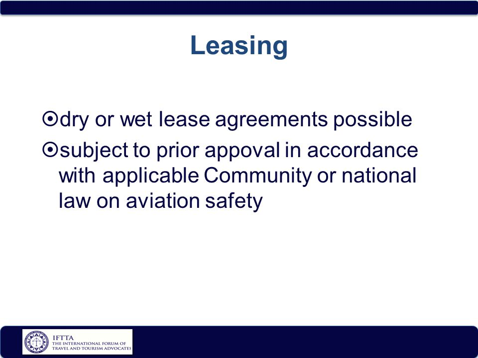 Leasing  dry or wet lease agreements possible  subject to prior appoval in accordance with applicable Community or national law on aviation safety