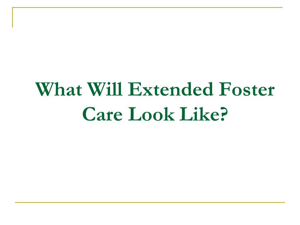 What Will Extended Foster Care Look Like?