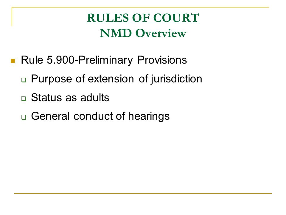 RULES OF COURT NMD Overview Rule 5.900-Preliminary Provisions  Purpose of extension of jurisdiction  Status as adults  General conduct of hearings
