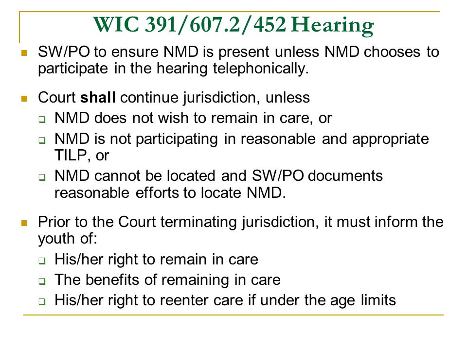 WIC 391/607.2/452 Hearing SW/PO to ensure NMD is present unless NMD chooses to participate in the hearing telephonically.
