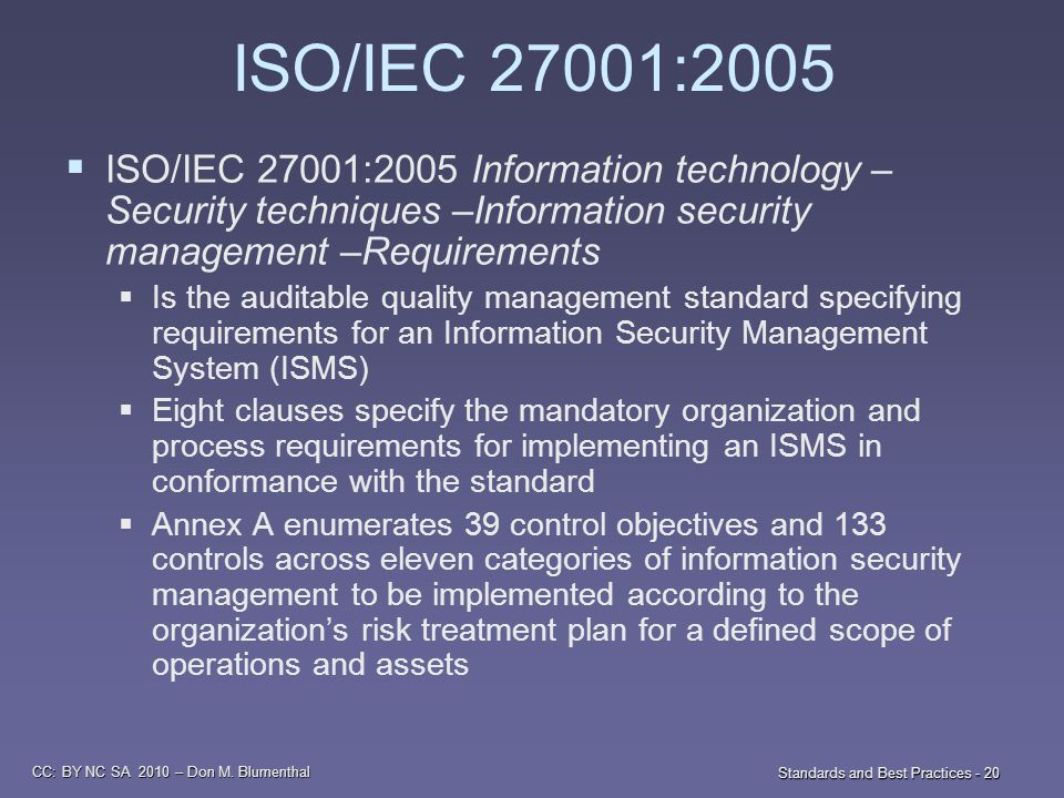 CC: BY NC SA 2010 – Don M. Blumenthal Standards and Best Practices - 20 ISO/IEC 27001:2005  ISO/IEC 27001:2005 Information technology – Security tech