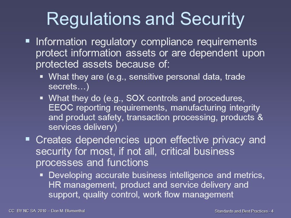 CC: BY NC SA 2010 – Don M. Blumenthal Standards and Best Practices - 4 Regulations and Security  Information regulatory compliance requirements prote