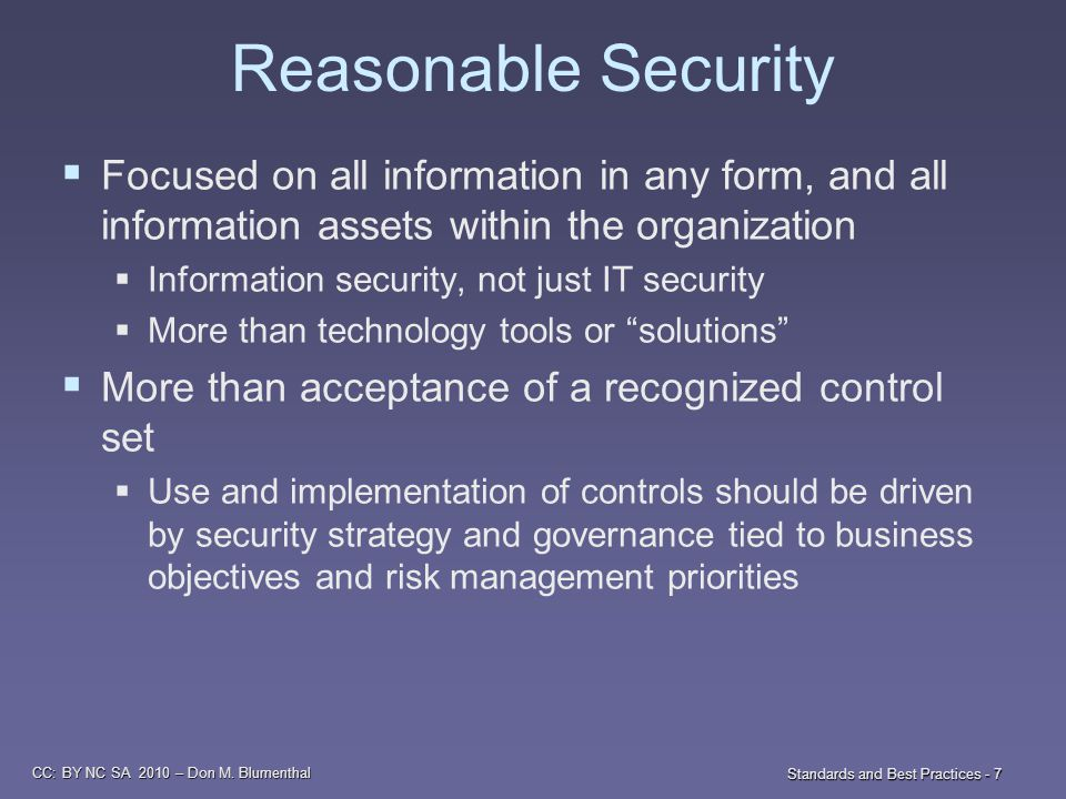 CC: BY NC SA 2010 – Don M. Blumenthal Standards and Best Practices - 7 Reasonable Security  Focused on all information in any form, and all informati