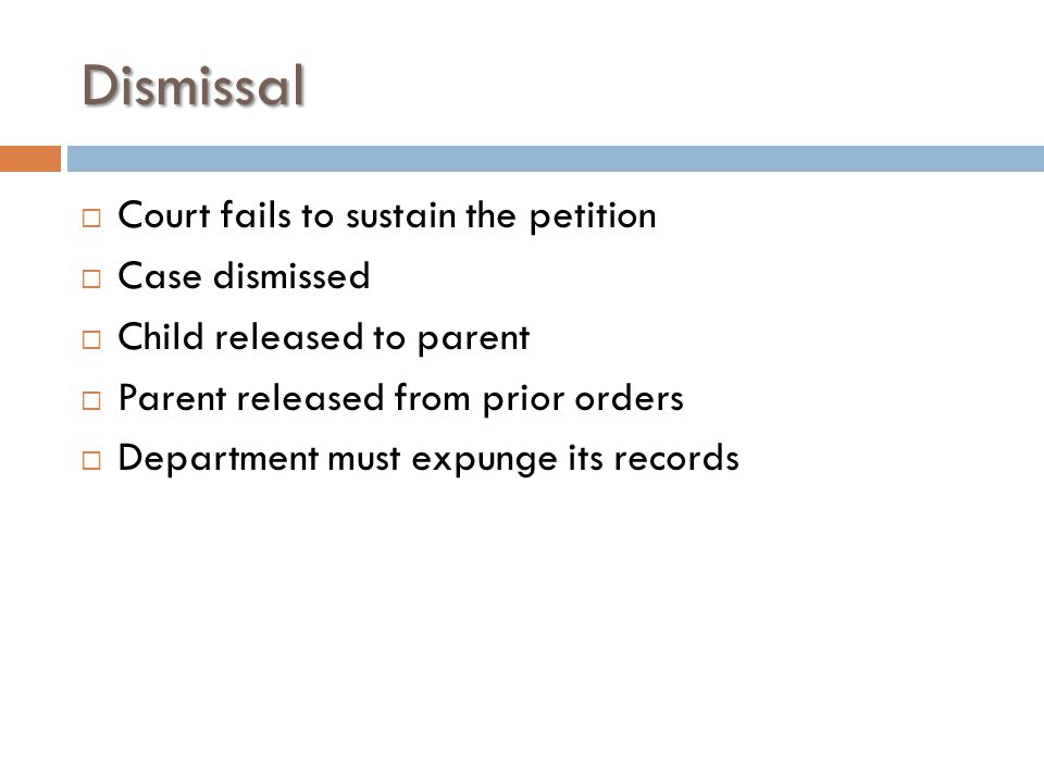 Dismissal  Court fails to sustain the petition  Case dismissed  Child released to parent  Parent released from prior orders  Department must expu
