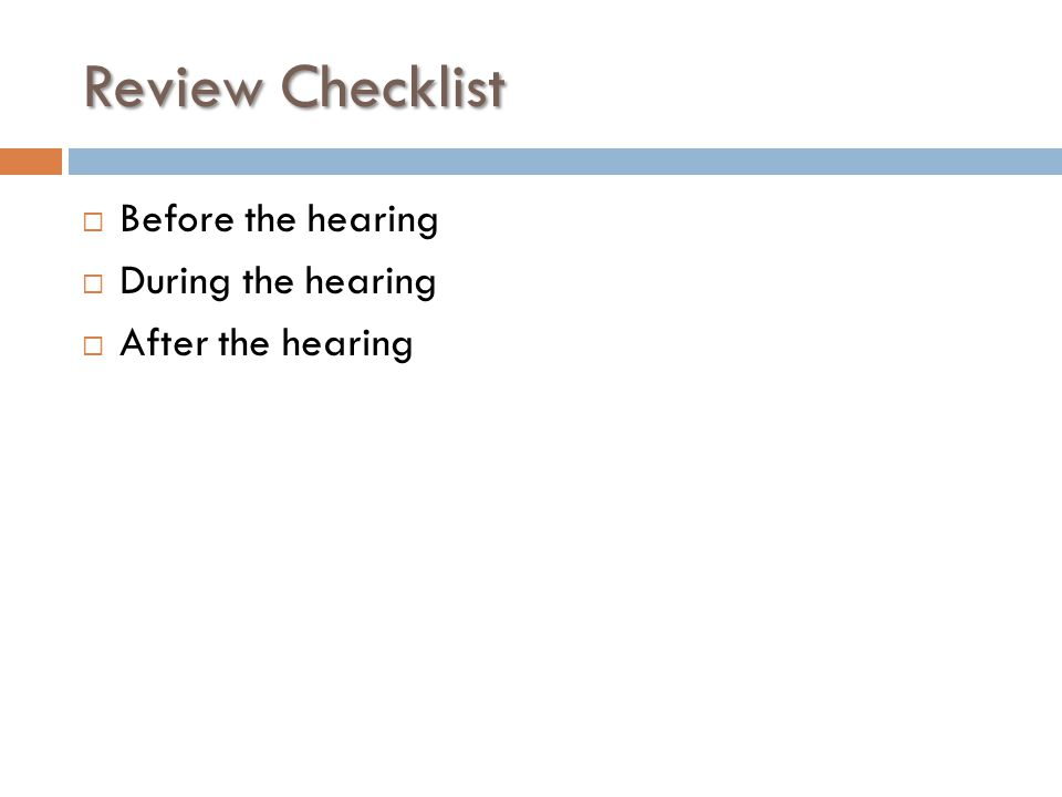 Review Checklist  Before the hearing  During the hearing  After the hearing