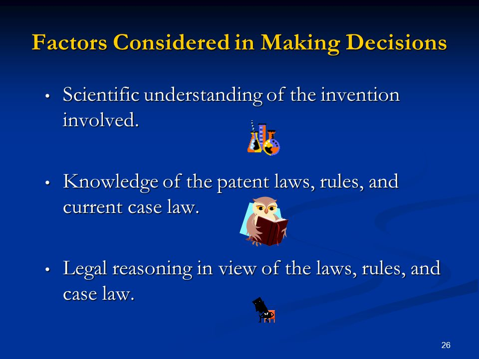 26 Factors Considered in Making Decisions Scientific understanding of the invention involved.