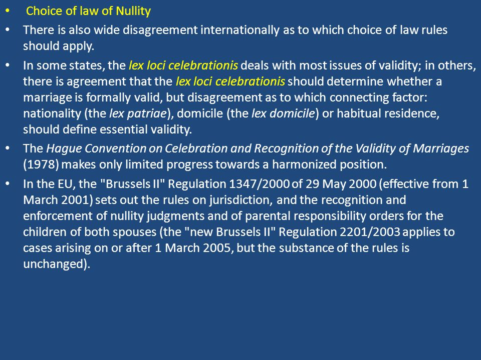 Choice of law of Nullity There is also wide disagreement internationally as to which choice of law rules should apply. In some states, the lex loci ce