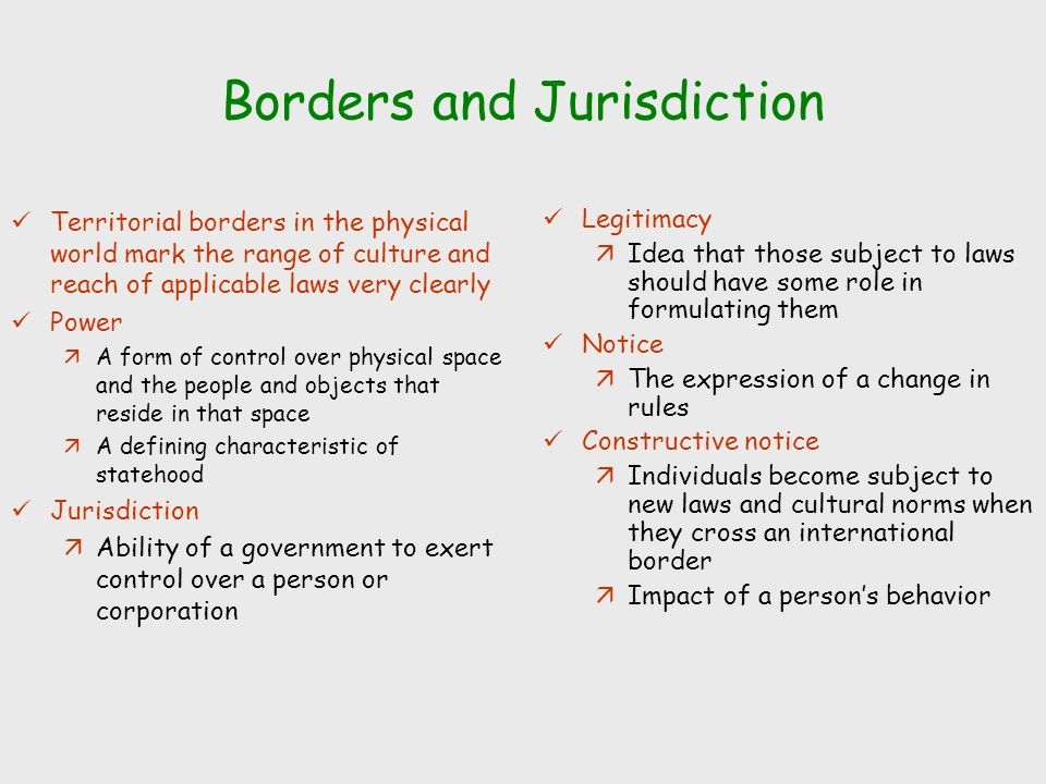 Borders and Jurisdiction Territorial borders in the physical world mark the range of culture and reach of applicable laws very clearly Power äA form o