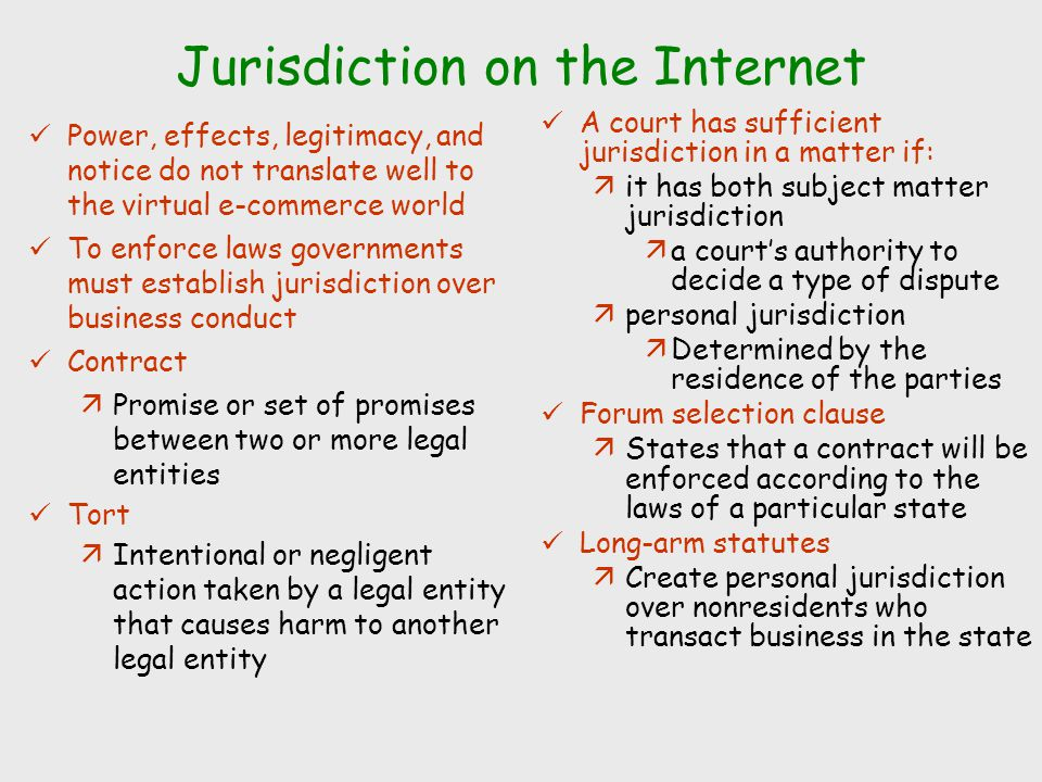 Jurisdiction on the Internet Power, effects, legitimacy, and notice do not translate well to the virtual e-commerce world To enforce laws governments