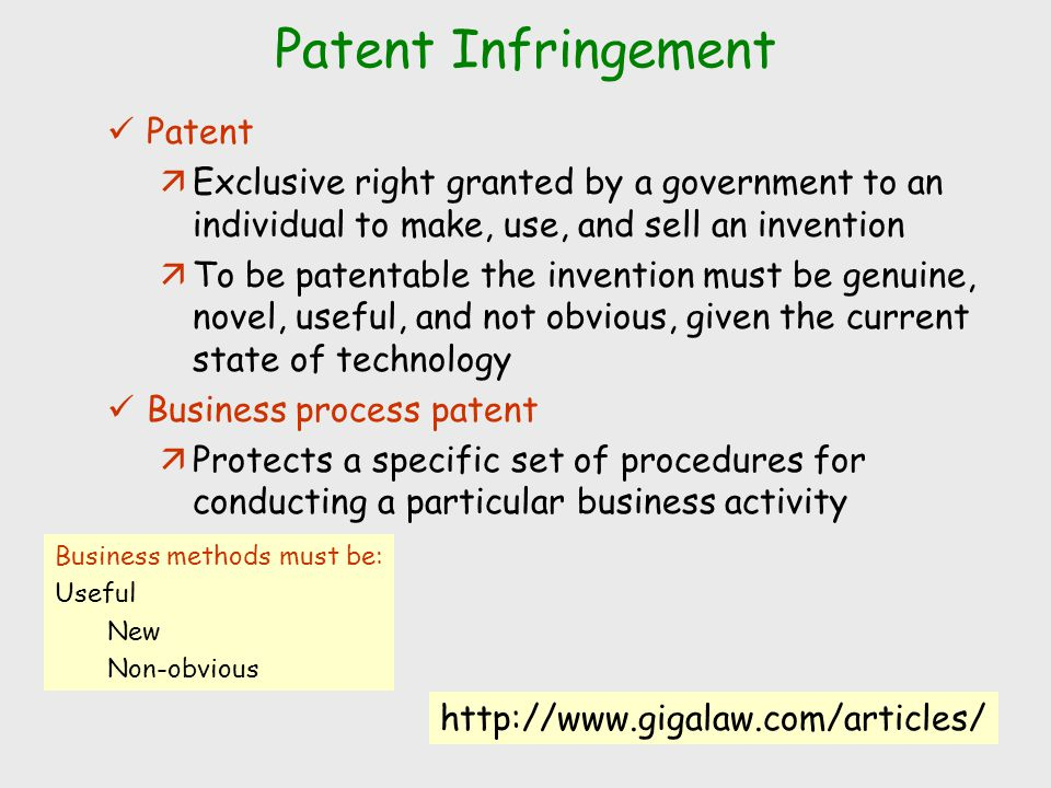 Patent Infringement Patent äExclusive right granted by a government to an individual to make, use, and sell an invention äTo be patentable the inventi