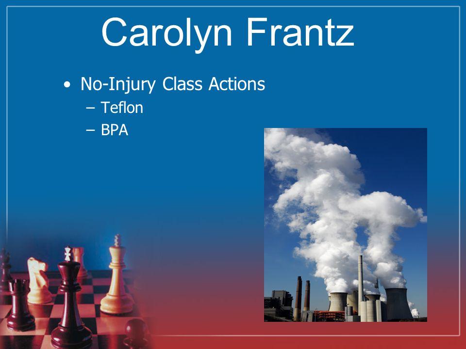 Carolyn Frantz No-Injury Class Actions –Teflon –BPA