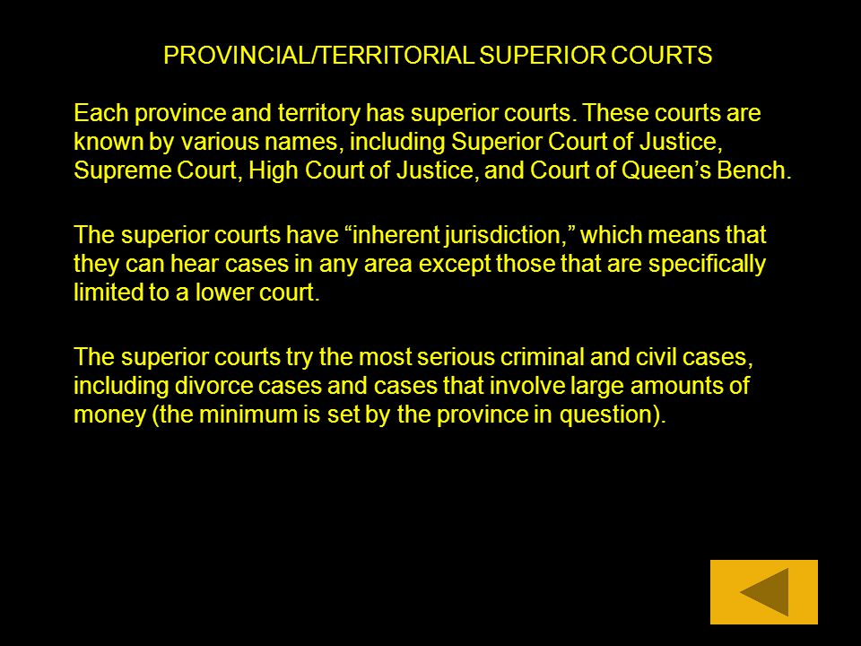 PROVINCIAL/TERRITORIAL SUPERIOR COURTS Each province and territory has superior courts. These courts are known by various names, including Superior Co