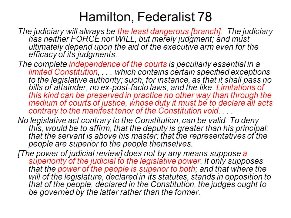 Hamilton, Federalist 78 The judiciary will always be the least dangerous [branch].