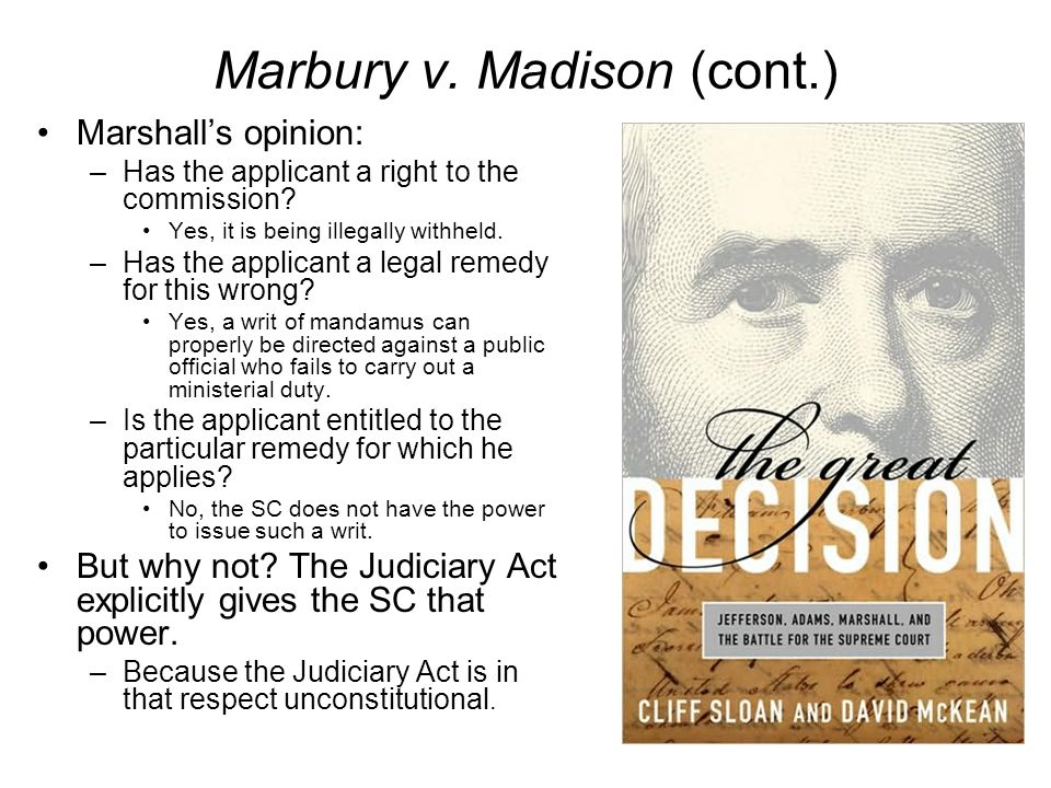 Marbury v. Madison (cont.) Marshall's opinion: –Has the applicant a right to the commission.