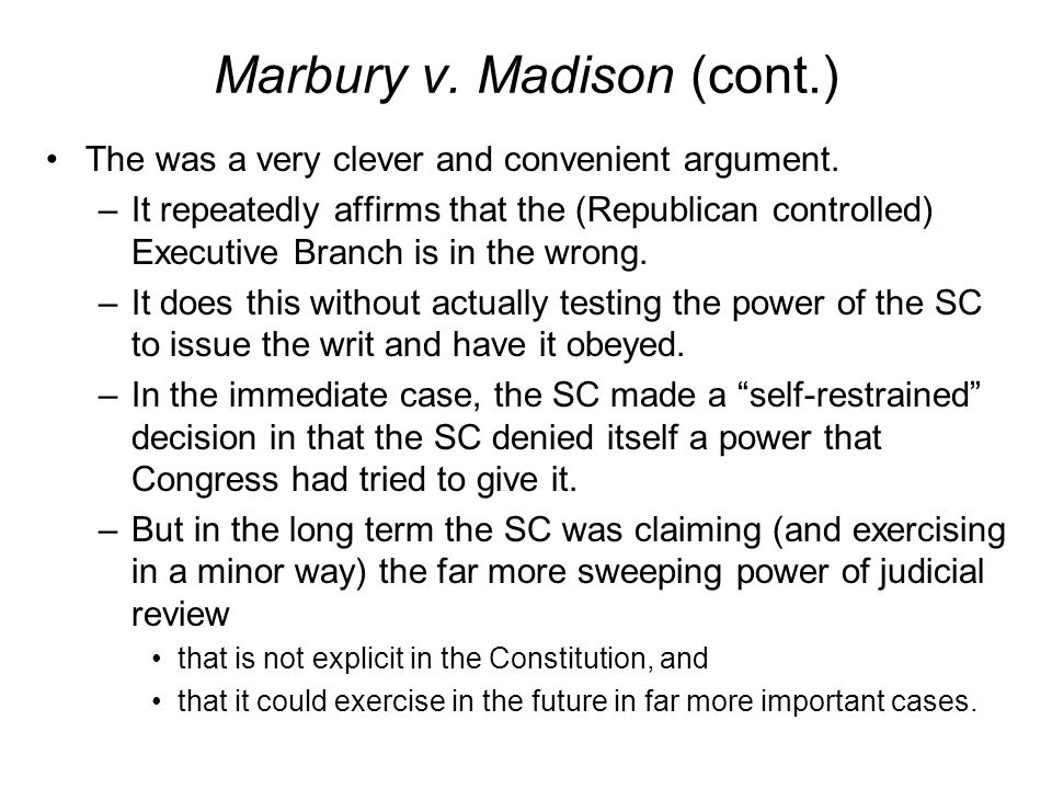 Marbury v. Madison (cont.) The was a very clever and convenient argument.