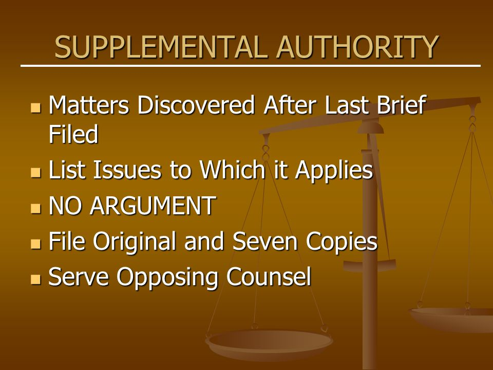 SUPPLEMENTAL AUTHORITY Matters Discovered After Last Brief Filed Matters Discovered After Last Brief Filed List Issues to Which it Applies List Issues to Which it Applies NO ARGUMENT NO ARGUMENT File Original and Seven Copies File Original and Seven Copies Serve Opposing Counsel Serve Opposing Counsel