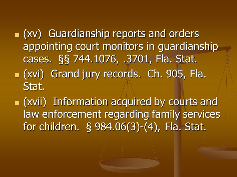 (xv) Guardianship reports and orders appointing court monitors in guardianship cases. §§ 744.1076,.3701, Fla. Stat. (xv) Guardianship reports and orde