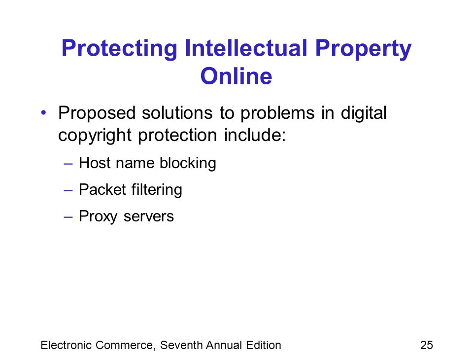 Electronic Commerce, Seventh Annual Edition25 Protecting Intellectual Property Online Proposed solutions to problems in digital copyright protection i
